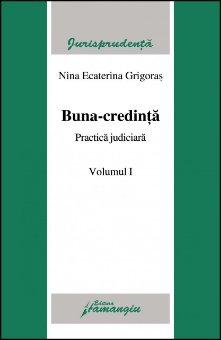 Imagine Buna credinta. Vol. I Practica judiciara. Vol. II Hotarari ale CEDO