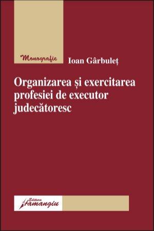 Imagine Organizarea si exercitarea profesiei de executor judecatoresc