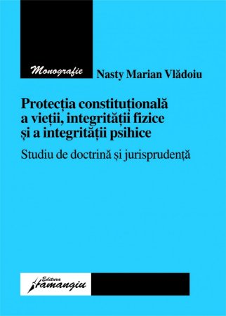 Imagine Protectia constitutionala a vietii, integritatii fizice si a integritatii psihice