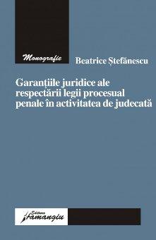 Imagine Garantiile juridice ale respectarii legii procesual penale