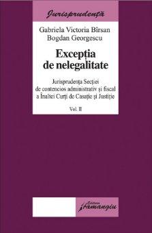 Imagine Exceptia de nelegalitate. Jurisprudenta Sectiei de contencios administrativ si fiscal a Inaltei Curti de Casatie si Justitie, vol. II