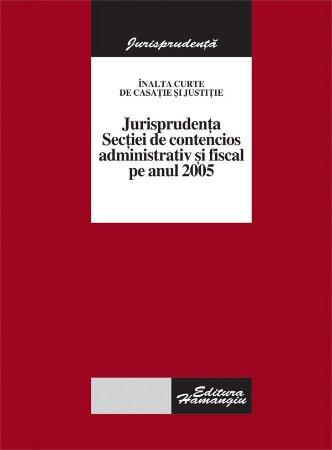 Imagine Inalta Curte de Casatie si justitie - Jurisprudenta Sectiei de contencios administrativ si fiscal pe 2005