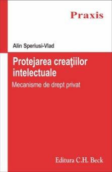Protejarea creatiilor intelectuale. Mecanisme de drept privat - Speriusi