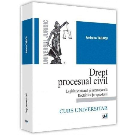 Drept procesual civil legislatie interna si internationala doctrina si jurisprudenta - Tabacu