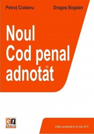 Noul cod penal adnotat -actualizat 25 mai 2015 - Petrut Ciobanu, Dragos Bogdan