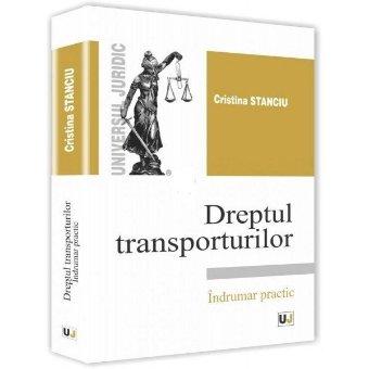 Dreptul transporturilor. Indrumar practic - Stanciu