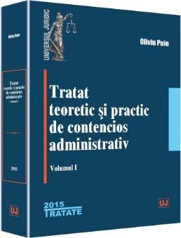 Tratat teoretic si practic de contencios administrativ. Volumul 1
