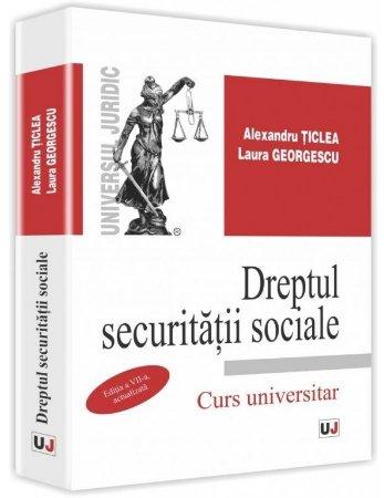 Dreptul securitatii sociale. Editia a 7-a - Ticlea, Georgescu