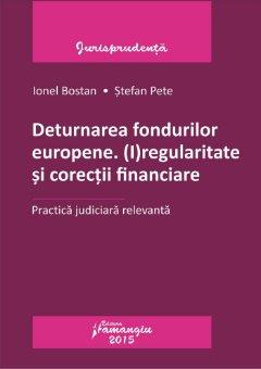 Deturnarea fondurilor europene. (I)regularitate si corectii financiare_Bostan, Pete
