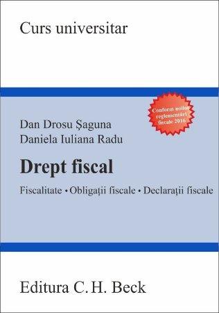 Drept fiscal. Fiscalitate. Obligatii fiscale. Declaratii fiscale - Saguna, Radu