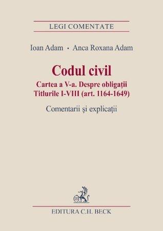 Codul civil. Cartea a V-a. Despre obligatii - Adam