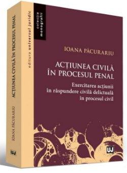 Actiunea civila in procesul penal. Exercitarea actiunii in raspundere civila declictuala in procesul civil  - Pacurariu