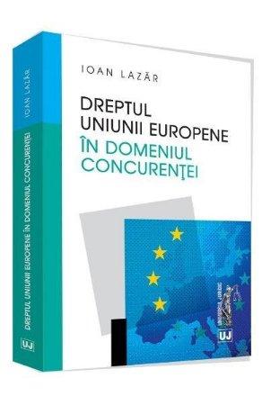 Dreptul Uniunii Europene in domeniul concurentei - Lazar