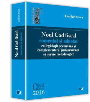 Noul Cod fiscal al Romaniei comentat si adnotat 2016 - Duca