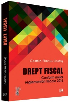 Drept fiscal. Conform noilor reglementari fiscale 2016 - Costas