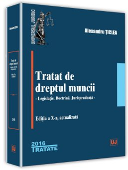 Tratat de dreptul muncii - editia a 10-a - Alexandru Ticlea