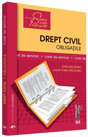 Drept civil. Obligatiile. Caiet de seminar - Neamt, Toma-Dauceanu
