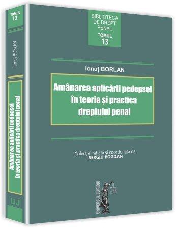 Amanarea aplicarii pedepsei in teoria si practica dreptului penal - Borlan