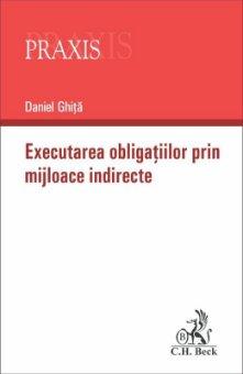 Executarea obligatiilor prin mijloace indirecte - Daniel Ghita