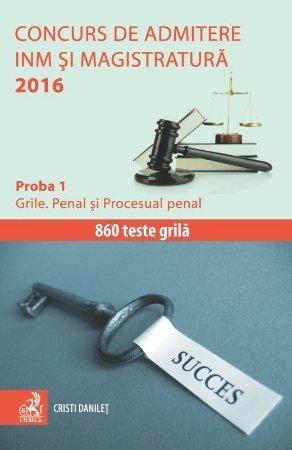 Concurs de admitere la INM si Magistratura 2016 Proba 1 Grile Penal si Procesual penal - Danilet