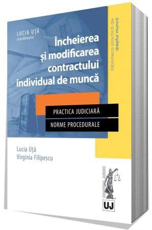 Incheierea si modificarea contractului individual de munca in jurisprudenta Curtii de Apel Bucuresti, 2014-2016 - Uta, Filipescu
