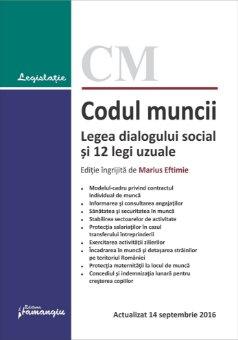 Codul muncii. Legea dialogului social si 12 legi uzuale - actualizat la 14 septembrie 2016