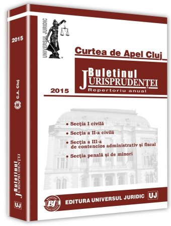 Curtea de Apel Cluj. Buletinul Jurisprudentei. Repertoriu anual 2015