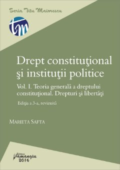 Drept constitutional si institutii politice. Vol. I. Editia a 3-a revizuita - Marieta Safta