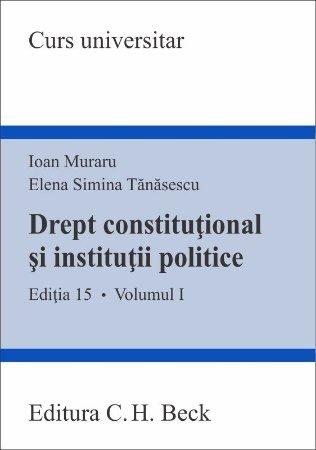 Drept constitutional si institutii politice. Vol. I - ed 15 - Muraru, Tanasescu