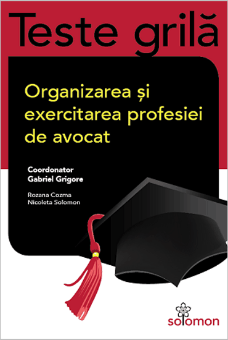 Teste grila – Organizarea si exercitarea profesiei de avocat - Gabriel Grigore