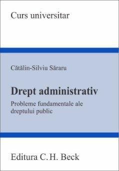 Drept administrativ. Probleme fundamentale ale dreptului public - Sararu