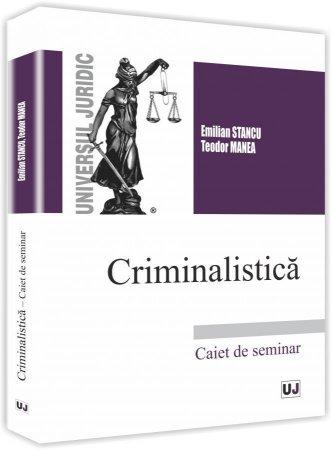 Criminalistica. Caiet de seminar - Stancu, Manea