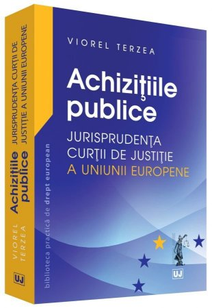 Achizitiile publice – Jurisprudenta Curtii de Justitie a Uniunii Europene - Terzea