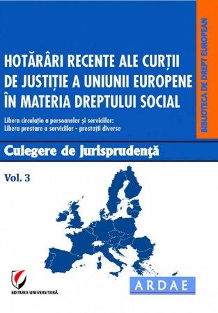 Hotarari recente ale CJUE in materia dreptului social. Culegere de jurisprudenta. Vol. 3