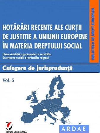 Hotarari recente ale CJUE in materia dreptului social. Culegere de jurisprudenta. Vol. 5