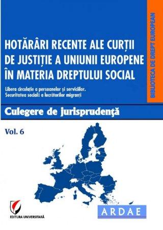 Hotarari recente ale CJUE in materia dreptului social. Culegere de jurisprudenta. Vol. 6
