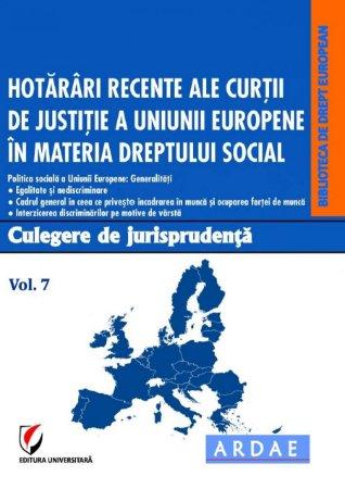 Hotarari recente ale CJUE in materia dreptului social. Culegere de jurisprudenta. Vol. 7