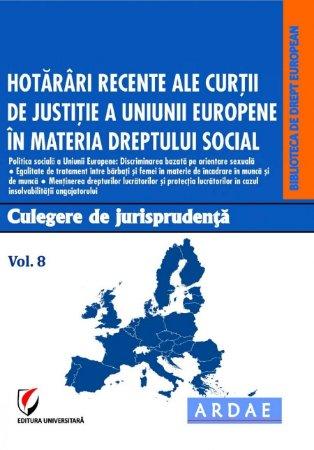 Hotarari recente ale CJUE in materia dreptului social. Culegere de jurisprudenta. Vol. 8
