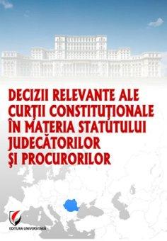 Decizii relevante ale Curtii Constitutionale in materia statutului judecatorilor si procurorilor