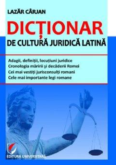Dictionar de cultura juridica latina - Lazar Carjan