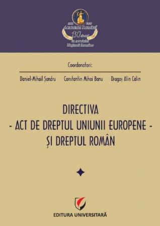 Directiva - act de dreptul Uniunii Europene – si dreptul roman - Sandru, Banu, Calin