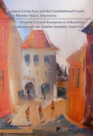 Dreptul Uniunii Europene si tribunalele constitutionale ale statelor membre. Interviuri