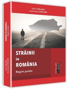 Strainii in Romania - Regim juridic - Chelaru