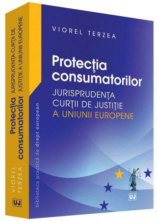 Protectia consumatorilor – Jurisprudenta Curtii de Justitie a Uniunii Europene - Terzea