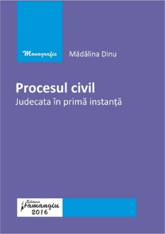 Procesul civil Judecata in prima instanta - Dinu