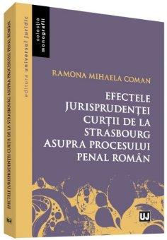 Efectele jurisprudentei Curtii de la Strasbourg asupra procesului penal roman - Coman