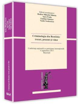 Criminologia din Romania: trecut, prezent si viitor