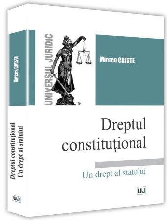 Dreptul constitutional – Un drept al statului - Criste