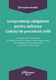 Jurisprudenta obligatorie pentru aplicarea Codului de procedura civila