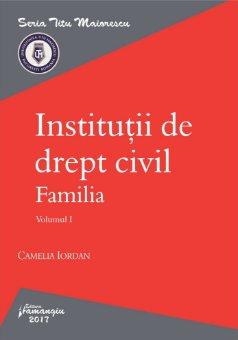 Institutii de drept civil. Familia. Volumul I_Camelia Iordan